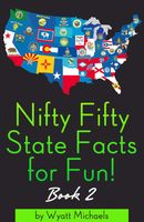 Nifty Fifty State Facts for Fun! Book 2, Wyatt Michaels