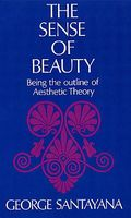 The Sense of Beauty / Being the Outlines of Aesthetic Theory, George Santayana