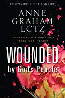Wounded by God's People, Anne Graham Lotz