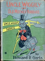 Uncle Wiggily and Old Mother Hubbard / Adventures of the Rabbit Gentleman with the Mother Goose Characters, Howard Roger Garis
