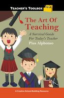 The Art of Teaching: A Survival Guide for Today's Teacher, Pius Alphonso
