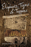 Elephants, Tigers and Tappers. Recollections of a British rubber planter in Malaya, Michael Thorp