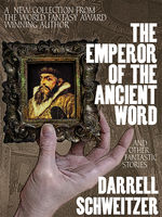 The Emperor of the Ancient Word and Other Fantastic Stories, Darrell Schweitzer
