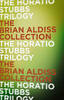 The Horatio Stubbs Trilogy, Brian Aldiss