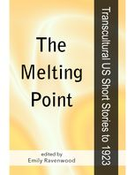 The Melting Point: Transcultural US Short Stories to 1923, Emily Ravenwood