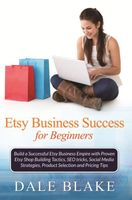Etsy Business Success For Beginners, Dale Blake