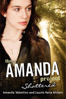 The Amanda Project: Book 3: Shattered, Amanda Valentino, Laurie Faria Stolarz