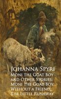 Moni the Goat Boy and Other Stories: Moni the Goahout a Friend; The Little Runaway, Johanna Spyri