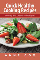 Quick Healthy Cooking Recipes: Dieting and Grain Free Recipes, Anne Cox, Katherine Reed