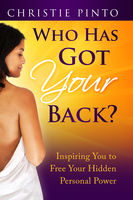 Who Has Got Your Back?: Inspiring You To Free Your Hidden Personal Power!, Christie Pinto