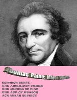 THOMAS PAINE: MAJOR WORKS: COMMON SENSE / THE AMERICAN CRISIS / THE RIGHTS OF MAN / THE AGE OF REASON / AGRARIAN JUSTICE, Thomas Paine