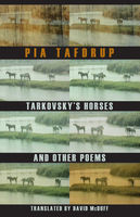 Tarkovsky's Horses and other poems, Pia Tafdrup