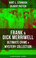 FRANK & DICK MERRIWELL – Ultimate Crime & Mystery Collection: 20+ Books in One Volume (Illustrated), Burt L.Standish, Gilbert Patten