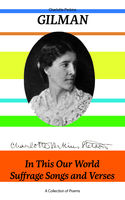 In This Our World, Suffrage Songs and Verses – A Collection of Poems, Charlotte Perkins Gilman