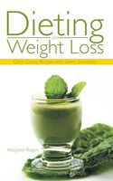 Dieting and Weight Loss: Clean Eating Recipes with Green Smoothies, Margaret Rogers, Phyllis Coleman