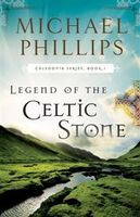 Legend of the Celtic Stone (Caledonia Book #1), Michael Phillips