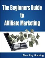 Beginners Guide to Affiliate Marketing, Alan Roy Hocking