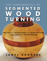 Fundamentals of Segmented Woodturning, James Rodgers