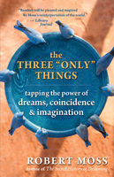 "The Three ""Only"" Things, Robert Moss"