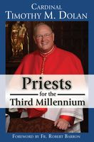 Priests for the Third Millennium, Cardinal Timothy M.Dolan