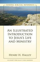 An Illustrated Introduction to Jesus's Life and Ministry, Henry H. Halley