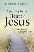 A Journey to the Heart of Jesus, J.Peter Sartain