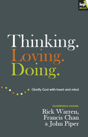 Thinking. Loving. Doing. (Contributions by: R. Albert Mohler Jr., R. C. Sproul, Rick Warren, Francis Chan, John Piper, Thabiti Anyabwile), David Mathis, John Piper