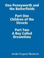 One-Pennyworth and the Butterfields Part One Children of the Streets Part Two A Boy Called Dreamtime, Gordon Mackenzie
