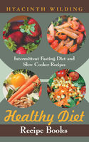 Healthy Diet Recipe Books: Intermittent Fasting Diet and Slow Cooker Recipes, Hyacinth Wilding, Iesha Hicks