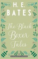 The Black Boxer Tales, H.E.Bates