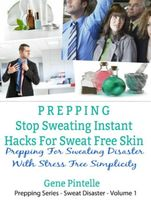 Prepping: Stop Sweating Instant Hacks For Sweat Free Skin, Gene Pintelle