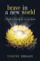Brave In a New World: A Guide to Grieving, Yvonne Broady