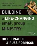 Building a Life-Changing Small Group Ministry, Bill Donahue, Russ G. Robinson