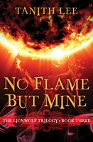 No Flame But Mine, Tanith Lee