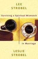 Surviving a Spiritual Mismatch in Marriage, Lee Strobel, Leslie Strobel