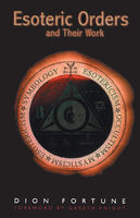 Esoteric Orders and Their Work, Dion Fortune