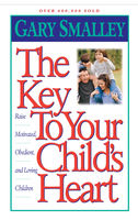 The Key to Your Child's Heart, Gary Smalley