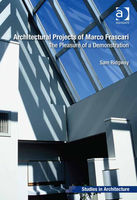 Architectural Projects of Marco Frascari: The Pleasure of a Demonstration, Roger Samuel Ridgway