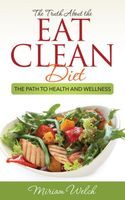 The Truth About the Eat Clean Diet, Miriam Welch