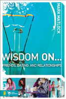 Wisdom On Friends, Dating, and Relationships, Mark Matlock
