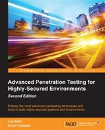 Advanced Penetration Testing for Highly-Secured Environments – Second Edition, Lee Allen