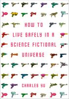 How to Live Safely in a Science Fictional Universe, Charles Yu