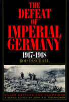 The Defeat of Imperial Germany, 1917–1918, Rod Paschall