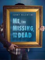 Me, the Missing, and the Dead, Jenny Valentine