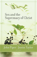 Sex and the Supremacy of Christ, John Piper, Justin Taylor