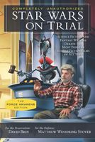 Star Wars on Trial: The Force Awakens Edition, David Brin, Matthew Woodring Stover