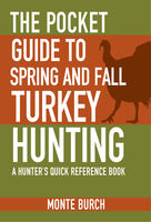 Pocket Guide to Spring and Fall Turkey Hunting, Monte Burch