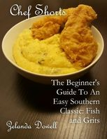 Chef Shorts: The Beginner's Guide to an Easy Southern Classic: Fish and Grits, Zelanda Dowell