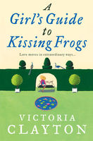 A Girl's Guide to Kissing Frogs, Victoria Clayton