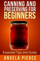 Canning and Preserving For Beginners, Angela Pierce